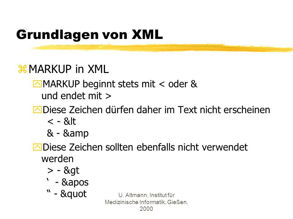U. Altmann, Institut für Medizinische Informatik, Gießen, 2000 Grundlagen von XML zMARKUP in XML yMARKUP beginnt stets mit yDiese Zeichen dürfen daher