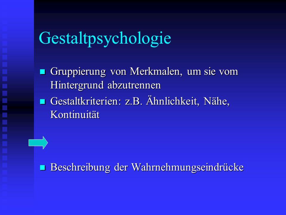 Gestaltpsychologie Gruppierung von Merkmalen, um sie vom Hintergrund abzutrennen Gruppierung von Merkmalen, um sie vom Hintergrund abzutrennen Gestalt