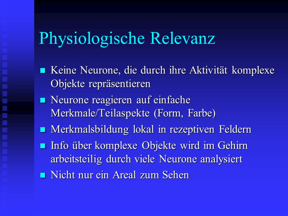 Physiologische Relevanz Keine Neurone, die durch ihre Aktivität komplexe Objekte repräsentieren Keine Neurone, die durch ihre Aktivität komplexe Objek
