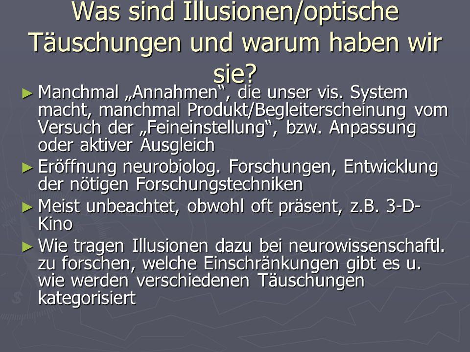 Was sind Illusionen/optische Täuschungen und warum haben wir sie? Manchmal Annahmen, die unser vis. System macht, manchmal Produkt/Begleiterscheinung