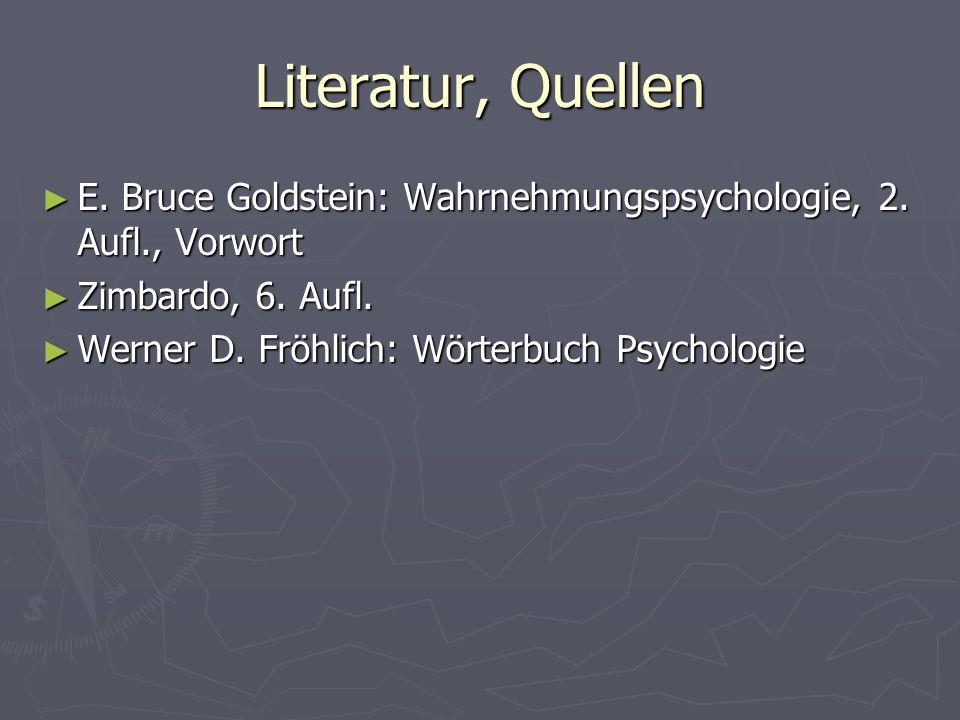 Literatur, Quellen E. Bruce Goldstein: Wahrnehmungspsychologie, 2. Aufl., Vorwort E. Bruce Goldstein: Wahrnehmungspsychologie, 2. Aufl., Vorwort Zimba