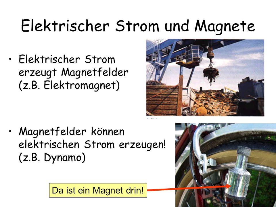 Elektrischer Strom und Magnete Elektrischer Strom erzeugt Magnetfelder (z.B. Elektromagnet) Magnetfelder können elektrischen Strom erzeugen! (z.B. Dyn