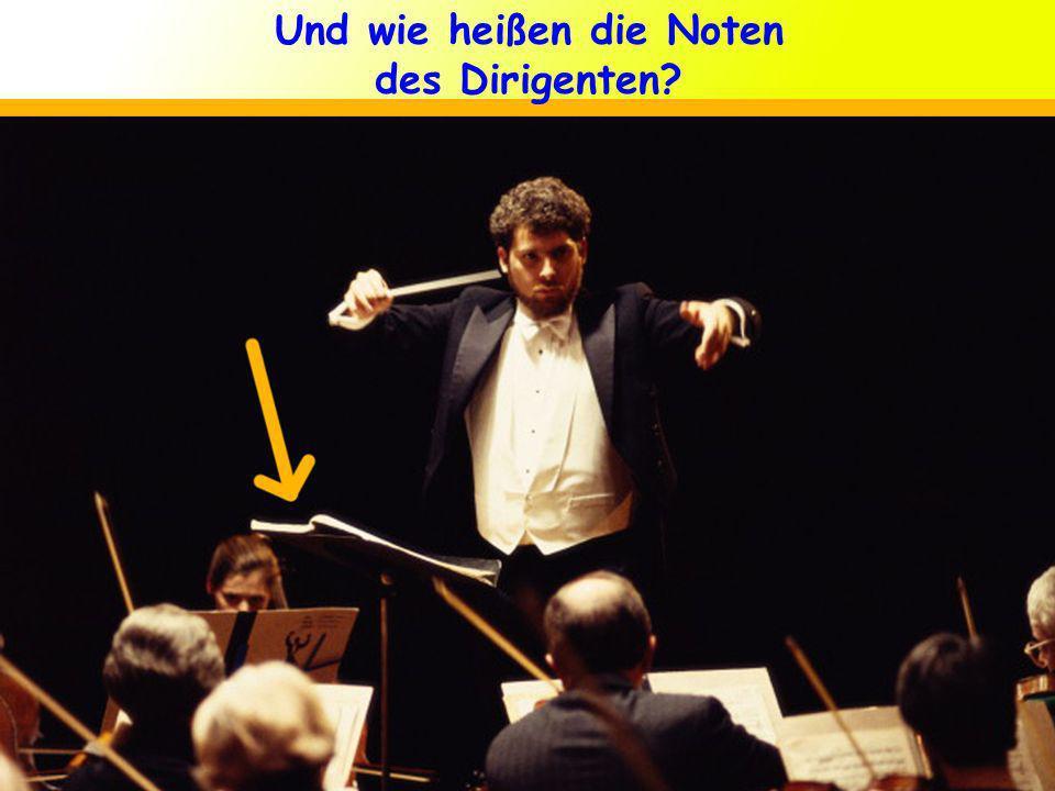 Und wie heißen die Noten des Dirigenten?