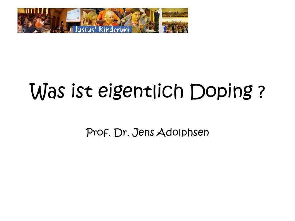 Was ist eigentlich Doping ? Prof. Dr. Jens Adolphsen