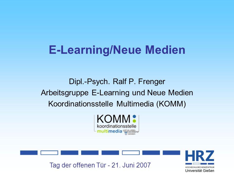 Tag der offenen Tür - 21. Juni 2007 E-Learning/Neue Medien Dipl.-Psych. Ralf P. Frenger Arbeitsgruppe E-Learning und Neue Medien Koordinationsstelle M