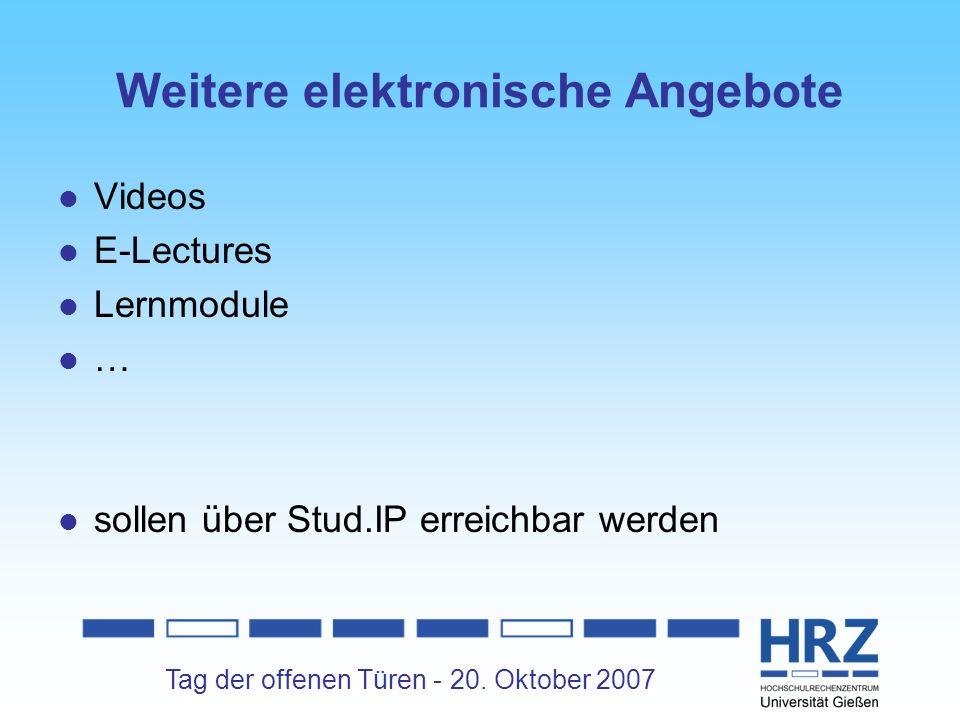Tag der offenen Türen - 20. Oktober 2007 Weitere elektronische Angebote Videos E-Lectures Lernmodule … sollen über Stud.IP erreichbar werden