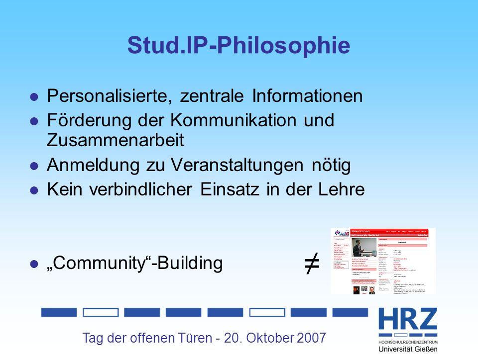 Tag der offenen Türen - 20. Oktober 2007 Stud.IP-Philosophie Personalisierte, zentrale Informationen Förderung der Kommunikation und Zusammenarbeit An