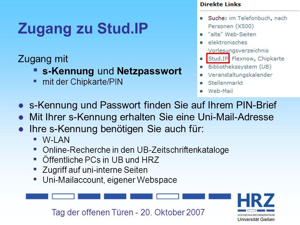 Tag der offenen Türen - 20. Oktober 2007 Zugang zu Stud.IP Zugang mit s-Kennung und Netzpasswort mit der Chipkarte/PIN s-Kennung und Passwort finden S
