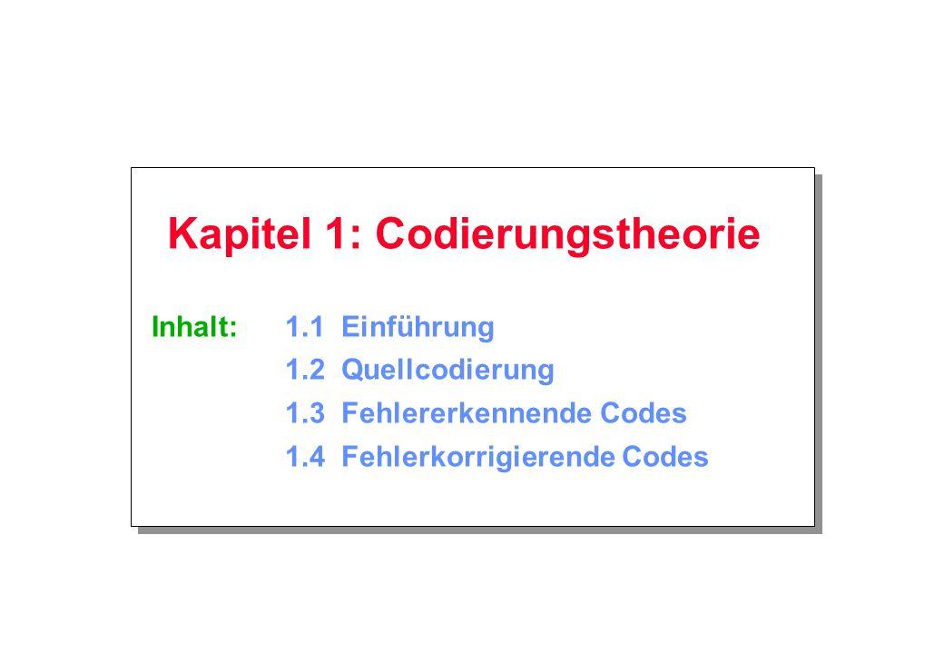 Kapitel 1: Codierungstheorie Inhalt:1.1 Einführung 1.2 Quellcodierung 1.3 Fehlererkennende Codes 1.4 Fehlerkorrigierende Codes