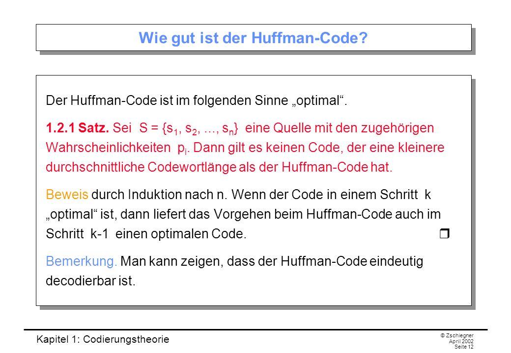 Kapitel 1: Codierungstheorie © Zschiegner April 2002 Seite 12 Wie gut ist der Huffman-Code? Der Huffman-Code ist im folgenden Sinne optimal. 1.2.1 Sat