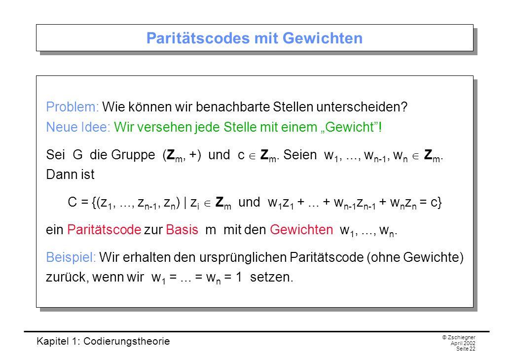 Kapitel 1: Codierungstheorie © Zschiegner April 2002 Seite 22 Paritätscodes mit Gewichten Problem: Wie können wir benachbarte Stellen unterscheiden? N