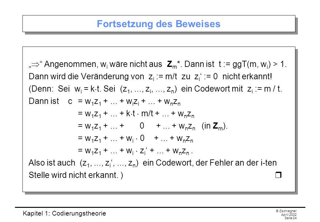 Kapitel 1: Codierungstheorie © Zschiegner April 2002 Seite 24 Fortsetzung des Beweises Angenommen, w i wäre nicht aus Z m *. Dann ist t := ggT(m, w i