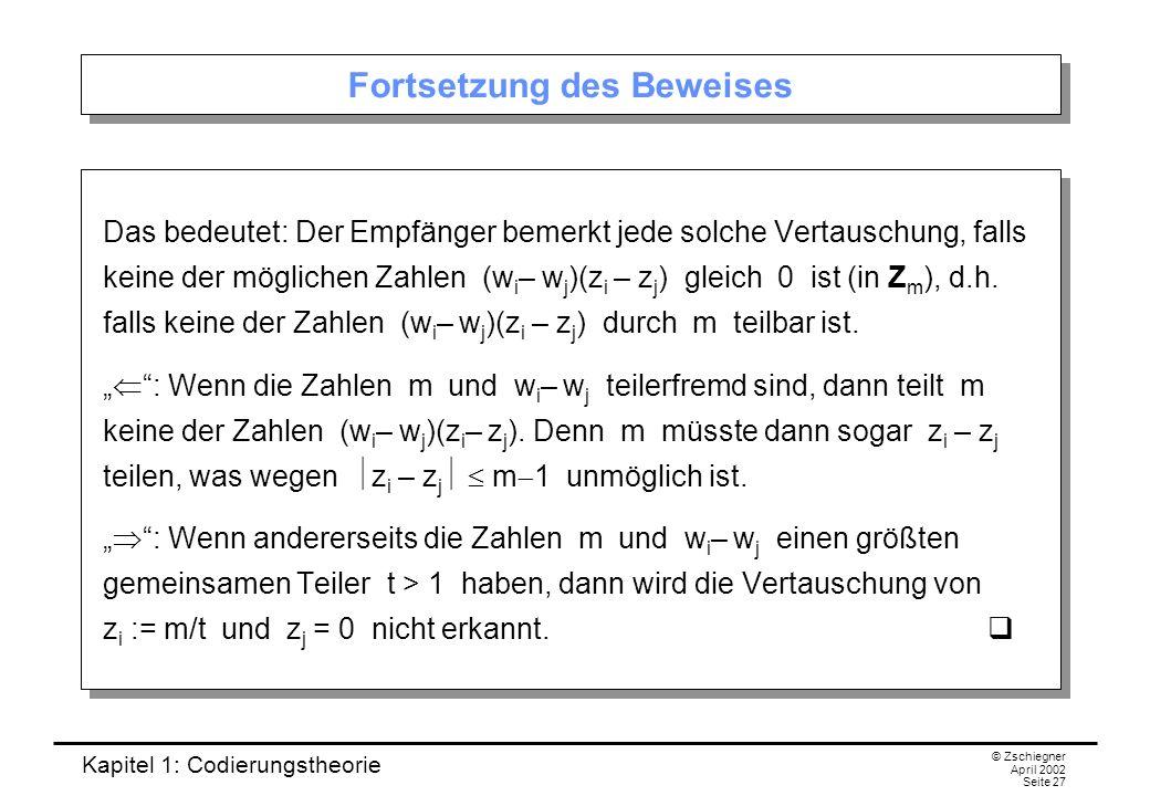 Kapitel 1: Codierungstheorie © Zschiegner April 2002 Seite 27 Fortsetzung des Beweises Das bedeutet: Der Empfänger bemerkt jede solche Vertauschung, f