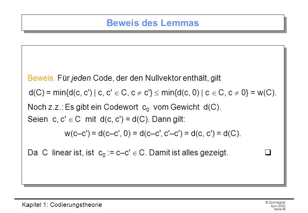 Kapitel 1: Codierungstheorie © Zschiegner April 2002 Seite 45 Beweis des Lemmas Beweis. Für jeden Code, der den Nullvektor enthält, gilt d(C) = min{d(