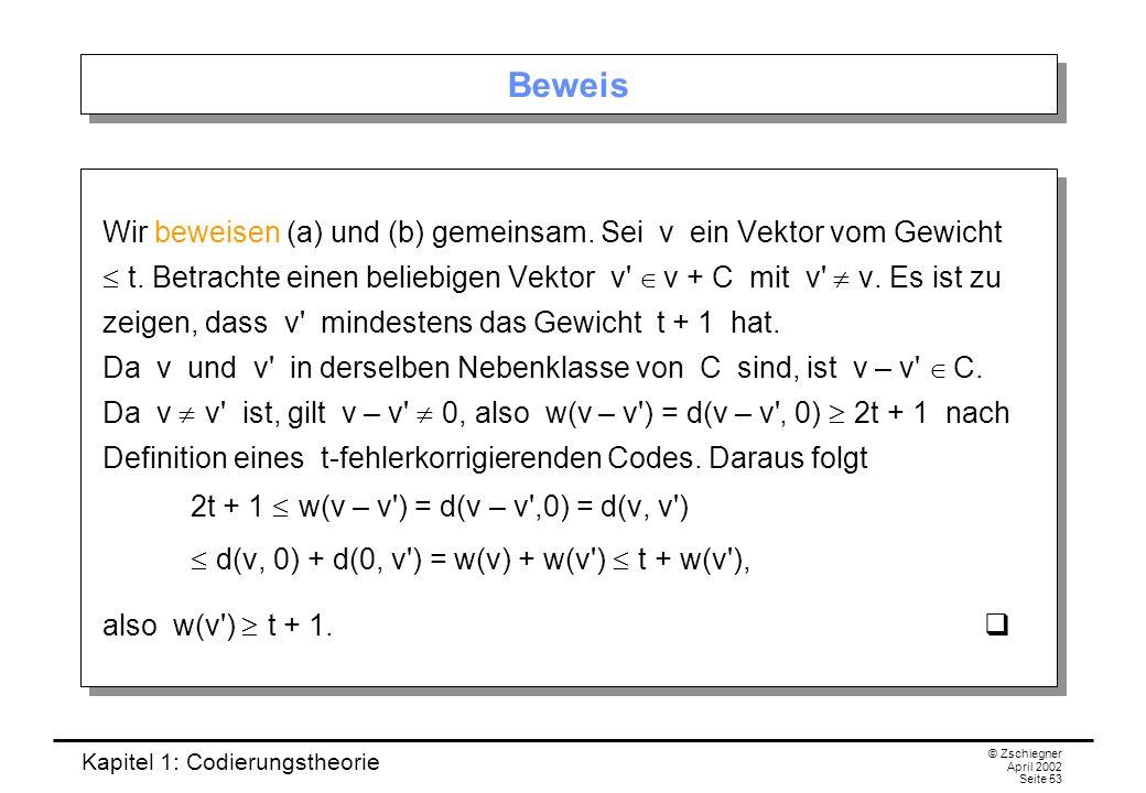 Kapitel 1: Codierungstheorie © Zschiegner April 2002 Seite 53 Beweis Wir beweisen (a) und (b) gemeinsam. Sei v ein Vektor vom Gewicht t. Betrachte ein