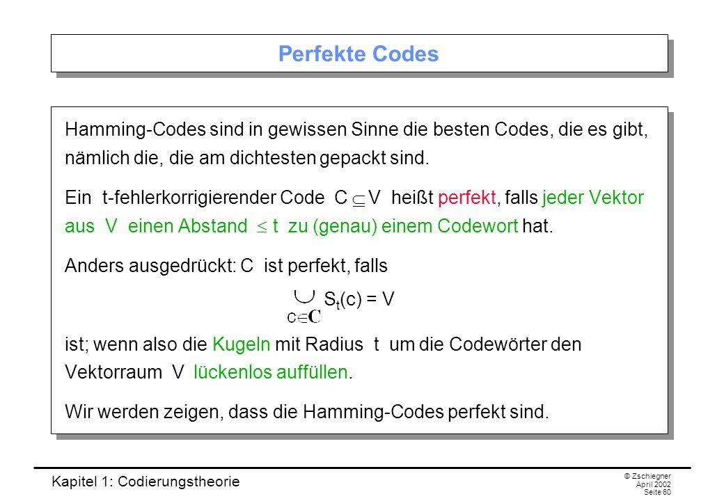 Kapitel 1: Codierungstheorie © Zschiegner April 2002 Seite 60 Perfekte Codes Hamming-Codes sind in gewissen Sinne die besten Codes, die es gibt, nämli