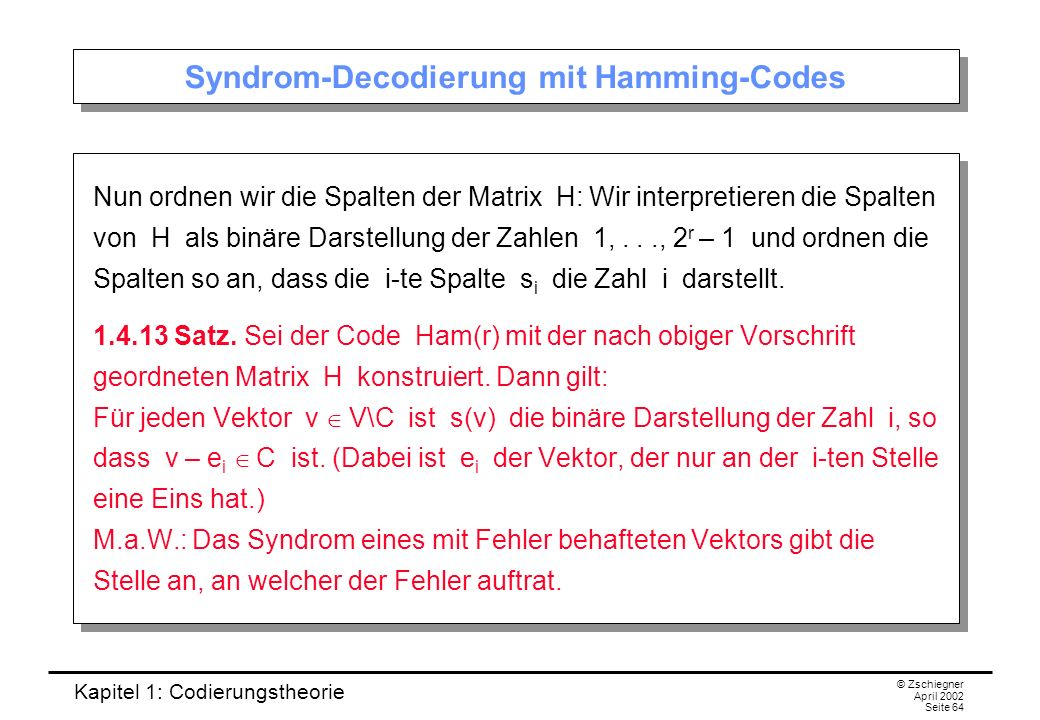 Kapitel 1: Codierungstheorie © Zschiegner April 2002 Seite 64 Syndrom-Decodierung mit Hamming-Codes Nun ordnen wir die Spalten der Matrix H: Wir inter