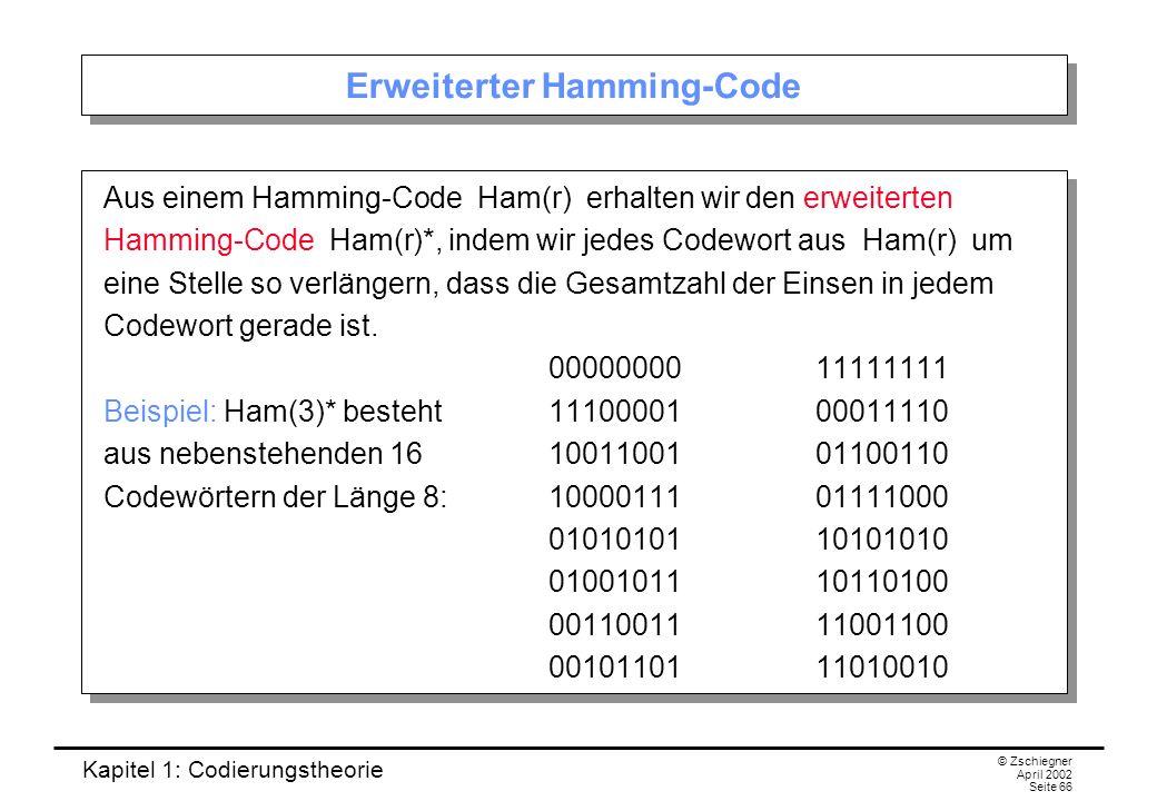 Kapitel 1: Codierungstheorie © Zschiegner April 2002 Seite 66 Erweiterter Hamming-Code Aus einem Hamming-Code Ham(r) erhalten wir den erweiterten Hamm