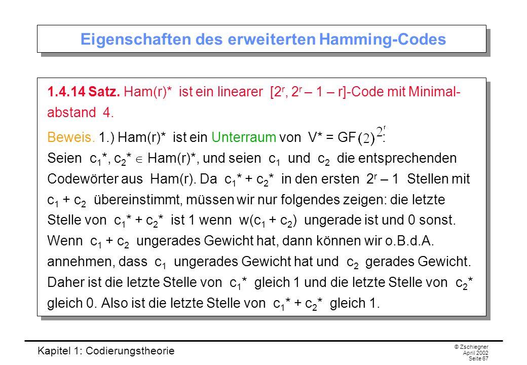Kapitel 1: Codierungstheorie © Zschiegner April 2002 Seite 67 Eigenschaften des erweiterten Hamming-Codes 1.4.14 Satz. Ham(r)* ist ein linearer [2 r,