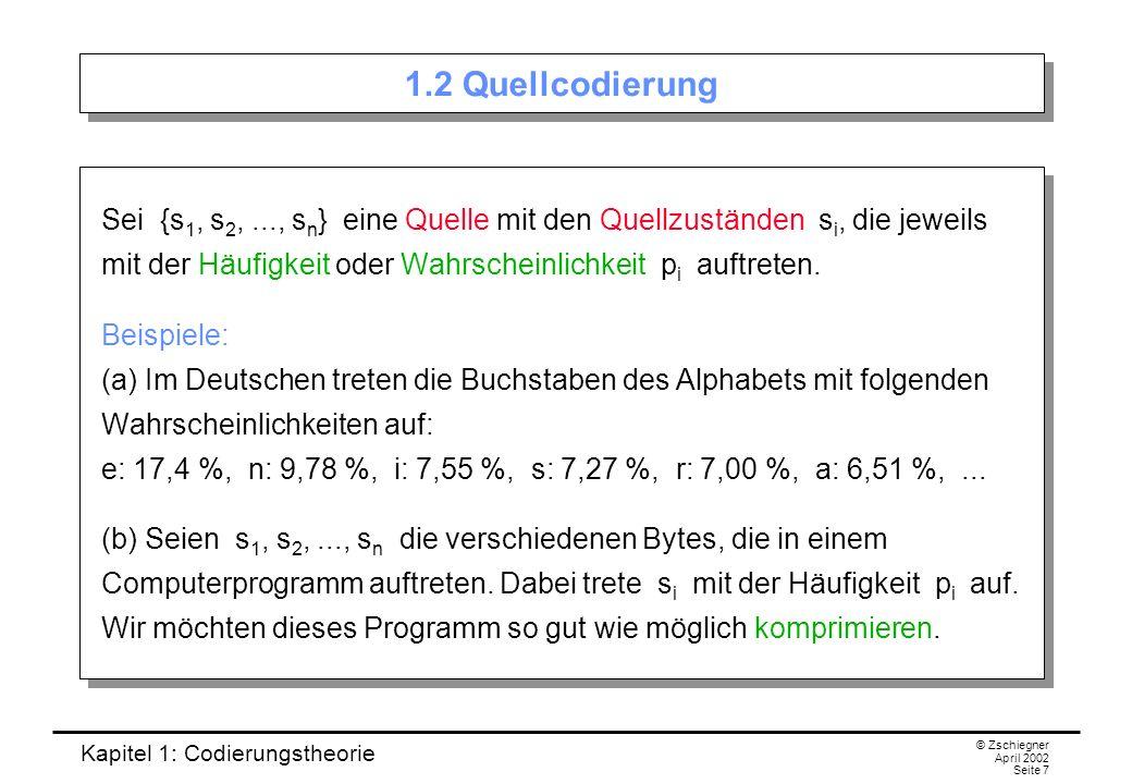 Kapitel 1: Codierungstheorie © Zschiegner April 2002 Seite 7 1.2 Quellcodierung Sei {s 1, s 2,..., s n } eine Quelle mit den Quellzuständen s i, die j