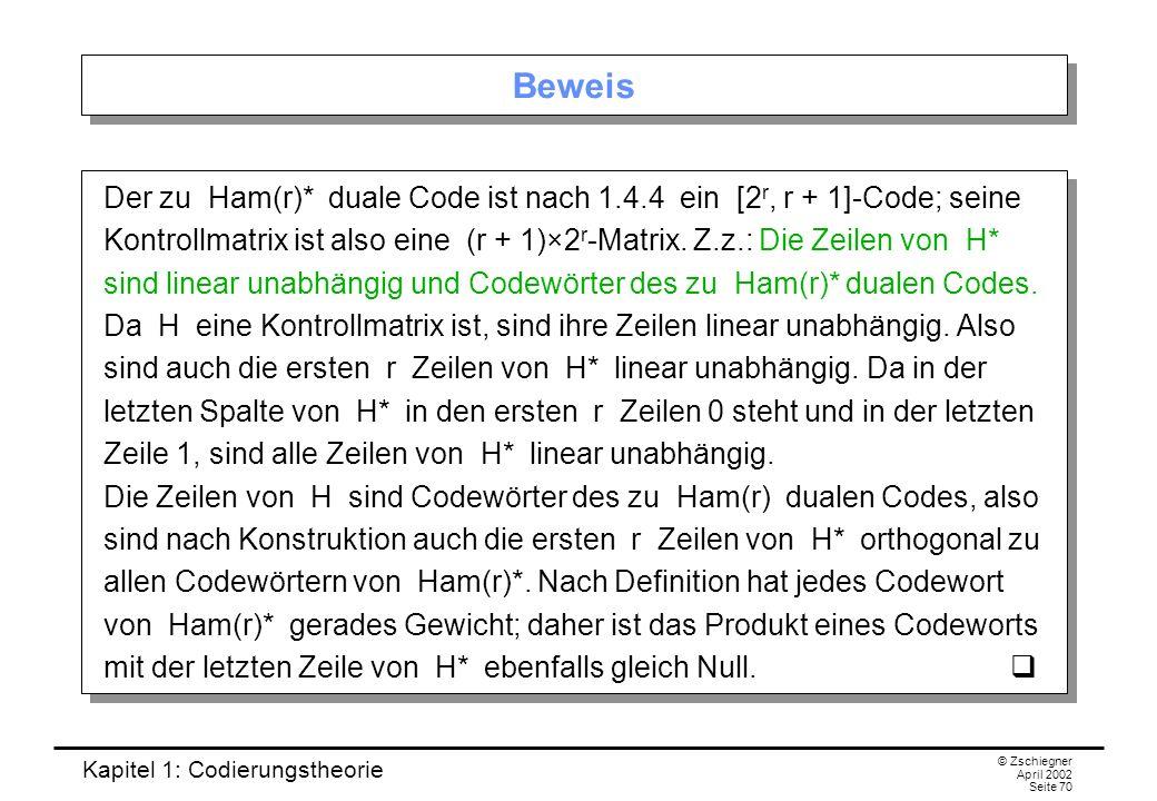 Kapitel 1: Codierungstheorie © Zschiegner April 2002 Seite 70 Beweis Der zu Ham(r)* duale Code ist nach 1.4.4 ein [2 r, r + 1]-Code; seine Kontrollmat