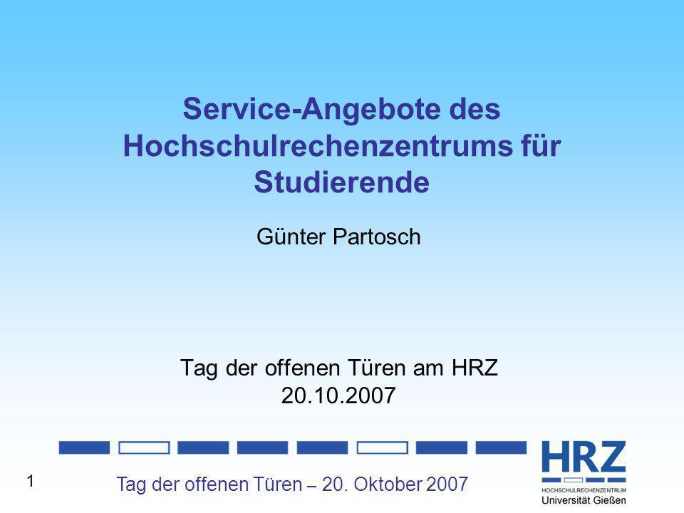 Tag der offenen Türen – 20. Oktober 2007 1 Service-Angebote des Hochschulrechenzentrums für Studierende Günter Partosch Tag der offenen Türen am HRZ 2