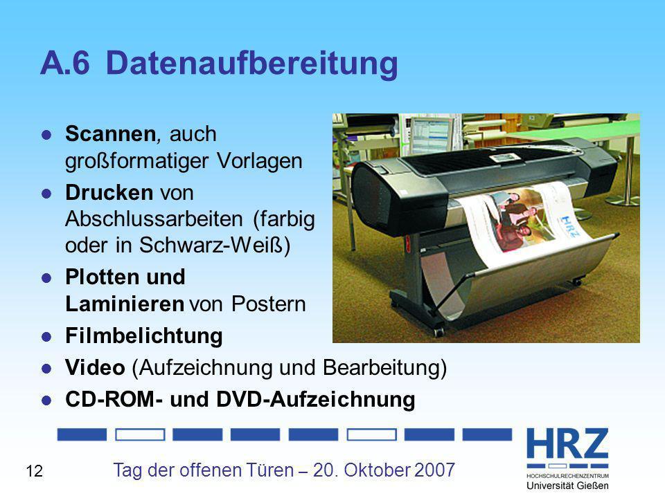 Tag der offenen Türen – 20. Oktober 2007 A.6Datenaufbereitung Scannen, auch großformatiger Vorlagen Drucken von Abschlussarbeiten (farbig oder in Schw