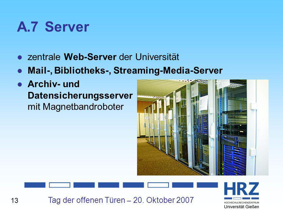 Tag der offenen Türen – 20. Oktober 2007 A.7Server zentrale Web-Server der Universität Mail-, Bibliotheks-, Streaming-Media-Server Archiv- und Datensi