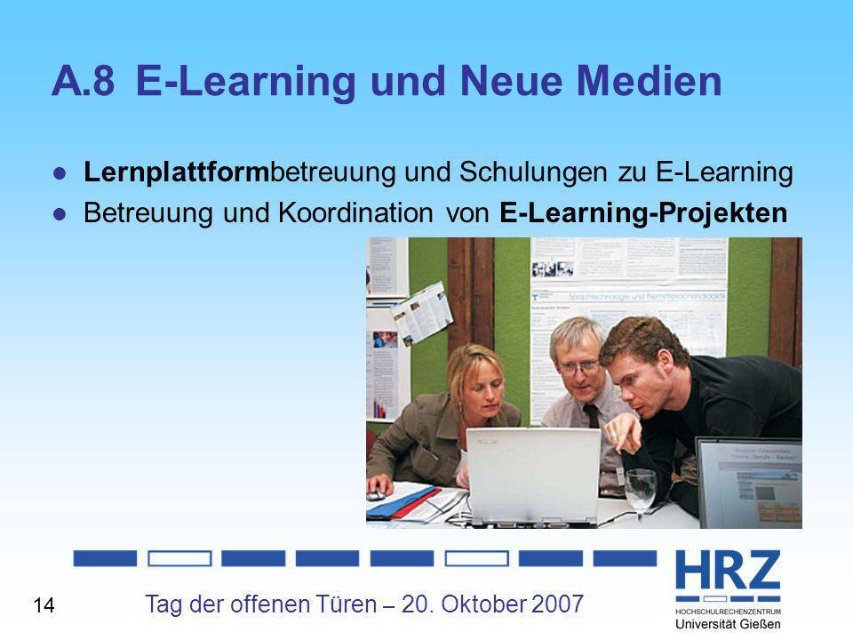Tag der offenen Türen – 20. Oktober 2007 A.8E-Learning und Neue Medien Lernplattformbetreuung und Schulungen zu E Learning Betreuung und Koordination