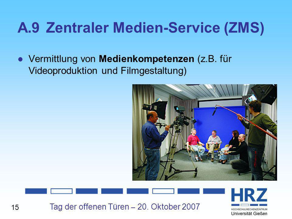 Tag der offenen Türen – 20. Oktober 2007 A.9Zentraler Medien-Service (ZMS) Vermittlung von Medienkompetenzen (z.B. für Videoproduktion und Filmgestalt