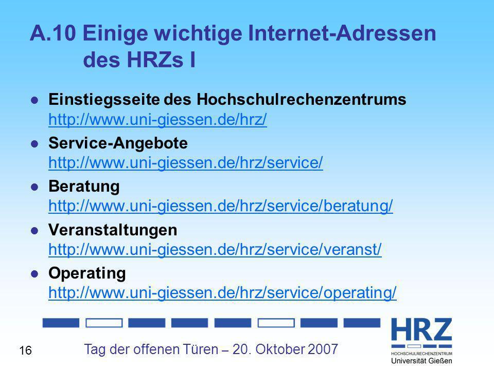 Tag der offenen Türen – 20. Oktober 2007 A.10 Einige wichtige Internet-Adressen des HRZs I Einstiegsseite des Hochschulrechenzentrums http://www.uni-g