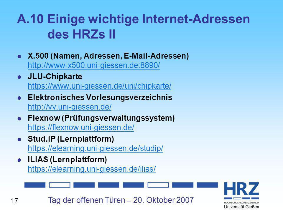 Tag der offenen Türen – 20. Oktober 2007 A.10 Einige wichtige Internet-Adressen des HRZs II X.500 (Namen, Adressen, E-Mail-Adressen) http://www-x500.u