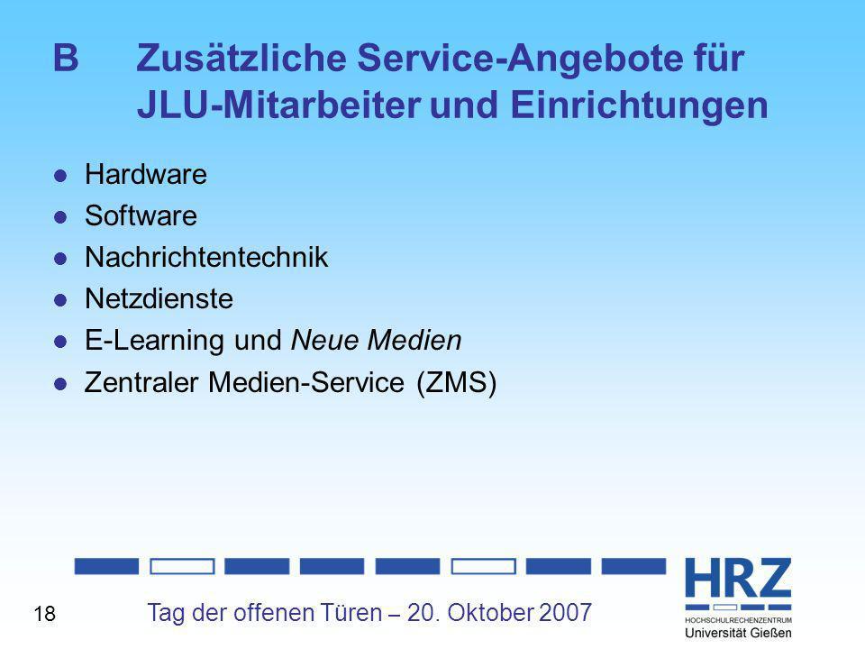 Tag der offenen Türen – 20. Oktober 2007 BZusätzliche Service-Angebote für JLU-Mitarbeiter und Einrichtungen Hardware Software Nachrichtentechnik Netz