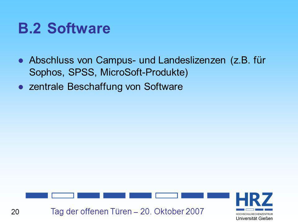 Tag der offenen Türen – 20. Oktober 2007 B.2Software Abschluss von Campus- und Landeslizenzen (z.B. für Sophos, SPSS, MicroSoft-Produkte) zentrale Bes