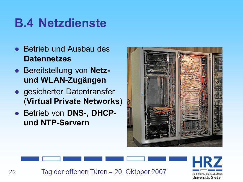 Tag der offenen Türen – 20. Oktober 2007 B.4Netzdienste Betrieb und Ausbau des Datennetzes Bereitstellung von Netz- und WLAN-Zugängen gesicherter Date