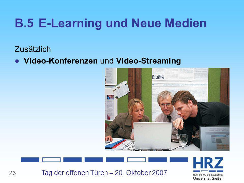 Tag der offenen Türen – 20. Oktober 2007 B.5E-Learning und Neue Medien Zusätzlich Video-Konferenzen und Video-Streaming 23