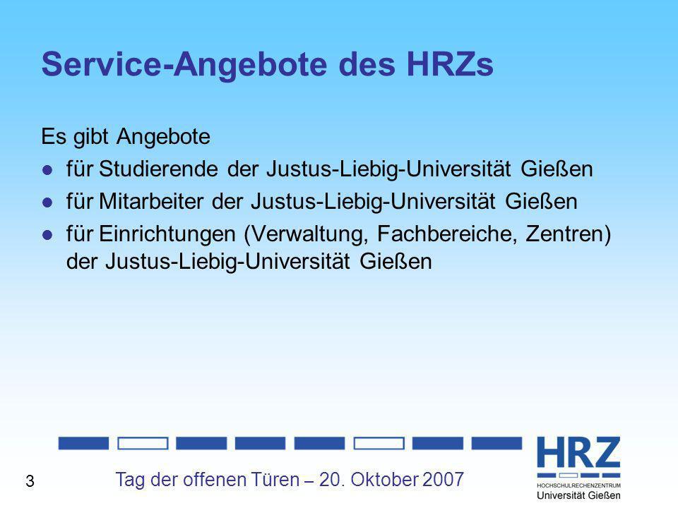 Tag der offenen Türen – 20. Oktober 2007 Service-Angebote des HRZs Es gibt Angebote für Studierende der Justus-Liebig-Universität Gießen für Mitarbeit