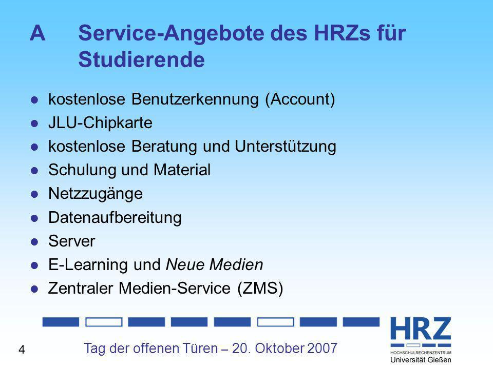 Tag der offenen Türen – 20. Oktober 2007 AService-Angebote des HRZs für Studierende kostenlose Benutzerkennung (Account) JLU-Chipkarte kostenlose Bera