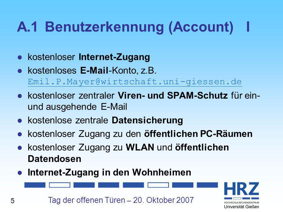 Tag der offenen Türen – 20. Oktober 2007 A.1Benutzerkennung (Account) I kostenloser Internet-Zugang kostenloses E-Mail-Konto, z.B. Emil.P.Mayer@wirtsc