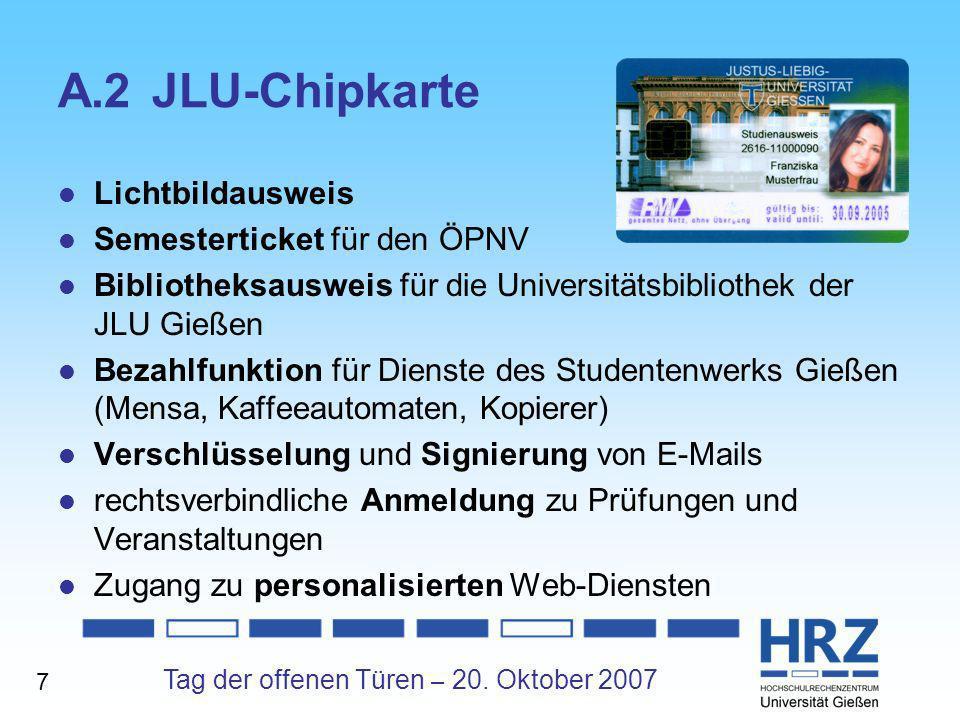 Tag der offenen Türen – 20. Oktober 2007 A.2JLU-Chipkarte Lichtbildausweis Semesterticket für den ÖPNV Bibliotheksausweis für die Universitätsbiblioth