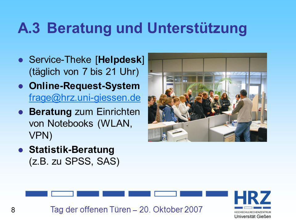 Tag der offenen Türen – 20. Oktober 2007 A.3Beratung und Unterstützung Service-Theke [Helpdesk] (täglich von 7 bis 21 Uhr) Online-Request-System frage