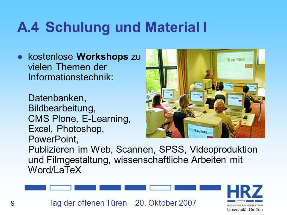 Tag der offenen Türen – 20. Oktober 2007 A.4Schulung und Material I kostenlose Workshops zu vielen Themen der Informationstechnik: Datenbanken, Bildbe