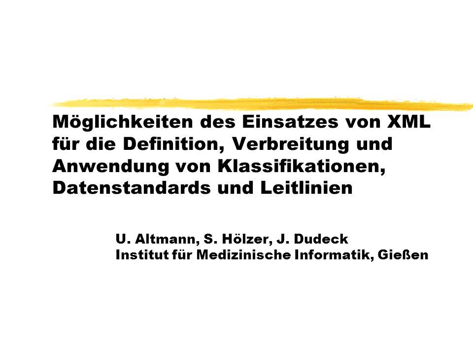 Möglichkeiten des Einsatzes von XML für die Definition, Verbreitung und Anwendung von Klassifikationen, Datenstandards und Leitlinien U.