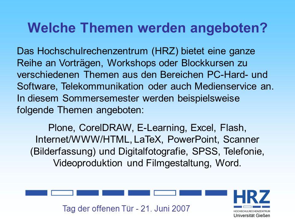 Tag der offenen Tür - 21. Juni 2007 Welche Themen werden angeboten? Das Hochschulrechenzentrum (HRZ) bietet eine ganze Reihe an Vorträgen, Workshops o