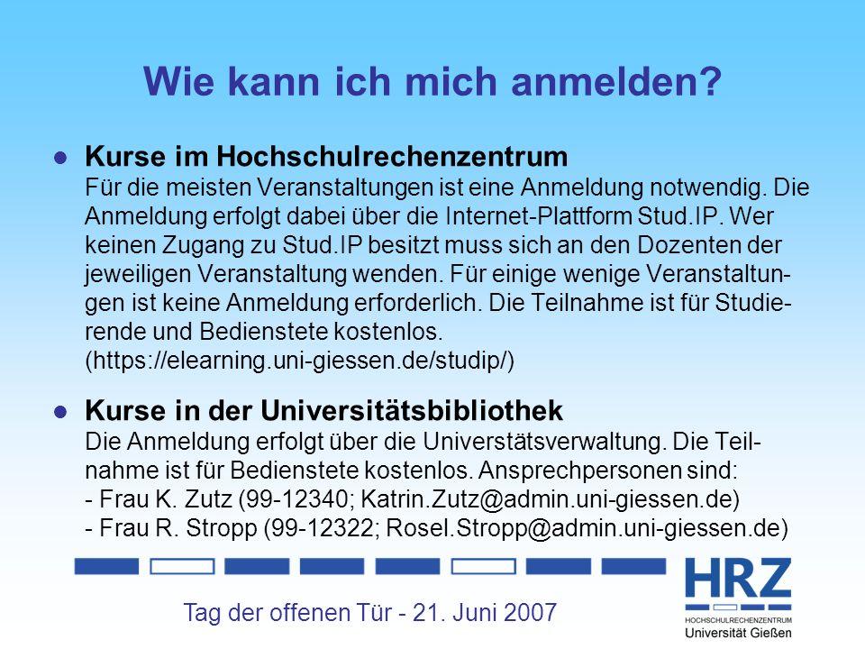 Tag der offenen Tür - 21. Juni 2007 Wie kann ich mich anmelden? Kurse im Hochschulrechenzentrum Für die meisten Veranstaltungen ist eine Anmeldung not