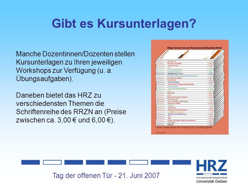 Tag der offenen Tür - 21. Juni 2007 Gibt es Kursunterlagen? Manche Dozentinnen/Dozenten stellen Kursunterlagen zu Ihren jeweiligen Workshops zur Verfü