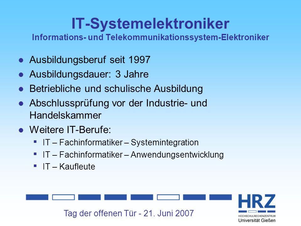 Tag der offenen Tür - 21. Juni 2007 IT-Systemelektroniker Informations- und Telekommunikationssystem-Elektroniker Ausbildungsberuf seit 1997 Ausbildun