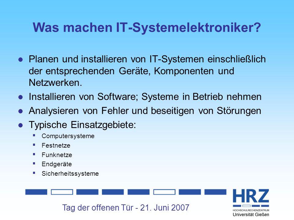 Tag der offenen Tür - 21. Juni 2007 Was machen IT-Systemelektroniker? Planen und installieren von IT-Systemen einschließlich der entsprechenden Geräte