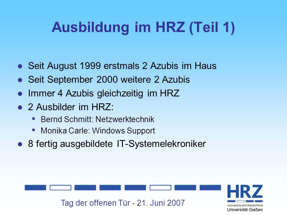 Tag der offenen Tür - 21. Juni 2007 Ausbildung im HRZ (Teil 1) Seit August 1999 erstmals 2 Azubis im Haus Seit September 2000 weitere 2 Azubis Immer 4