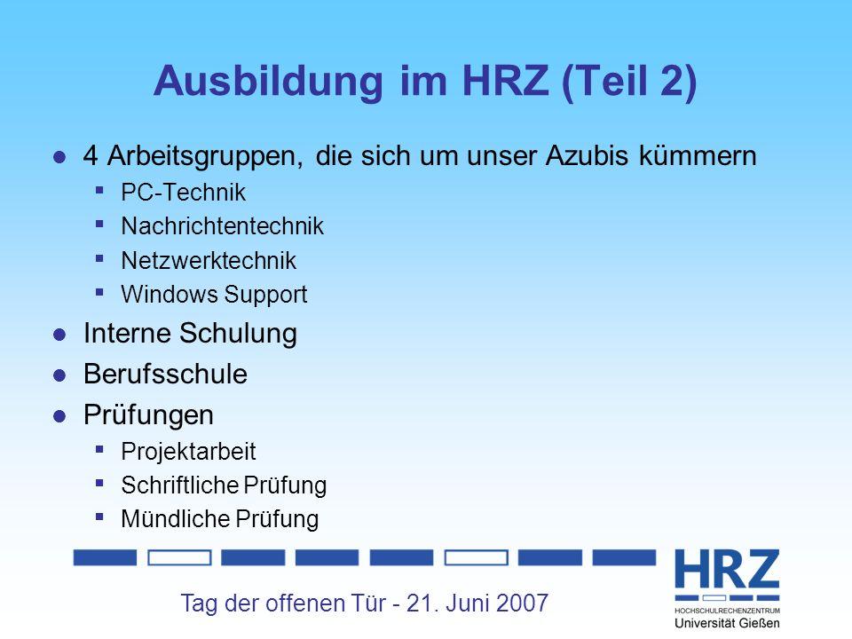 Tag der offenen Tür - 21. Juni 2007 Ausbildung im HRZ (Teil 2) 4 Arbeitsgruppen, die sich um unser Azubis kümmern PC-Technik Nachrichtentechnik Netzwe